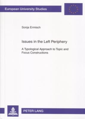 Issues in the Left Periphery: A Typological Approach to Topic and Focus Constructions  by  Sonja Ermisch