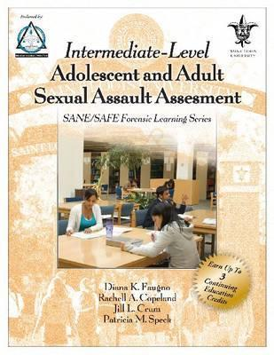 Intermediate-Level Adolescent and Adult Sexual Assault Assessment. Diana K. Faugno ... [Et Al.]  by  Diana K. Faugno