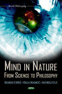 Mind in Nature: From Science to Philosophy  by  Olga Markic