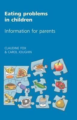 Eating Problems in Children: Information for Parents  by  Claudine Fox