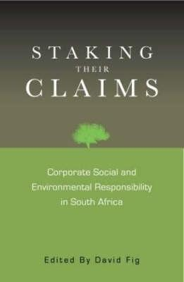 Staking Their Claims: Corporate Social and Environmental Responsibility in South Africa David Fig