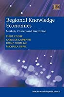 Regional Knowledge Economies: Markets, Clusters and Innovation (New Horizons in Regional Science Series)  by  Philip Cooke