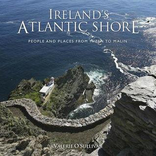 Irelands Atlantic Shore: People and Places from Mizen to Malin  by  Valerie OSullivan