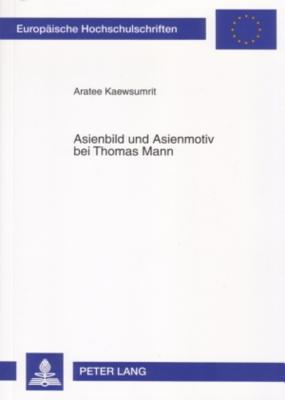 Asienbild Und Asienmotiv Bei Thomas Mann Aratee Kaewsumrit