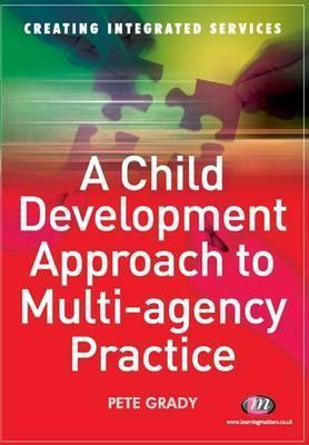 A Child Development Approach to Multi-Agency Practice Pete Grady