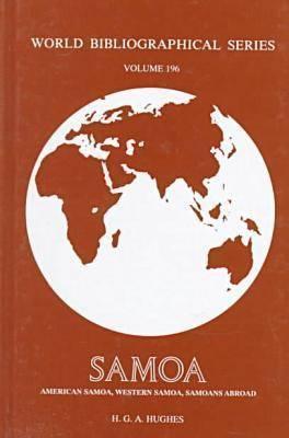 Samoa: (American Samoa, Western Samoa, Samoans Abroad) (World Bibliographical Series)  by  H.G.A. Hughes