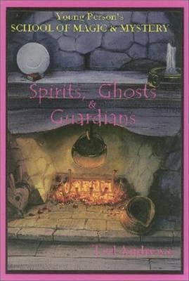 Spirits, Ghosts, and Guardians Ted Andrews
