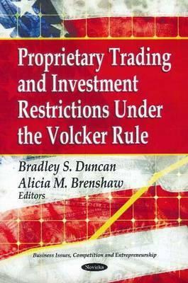 Proprietary Trading and Investment Restrictions Under the Volcker Rule  by  Bradley S. Duncan