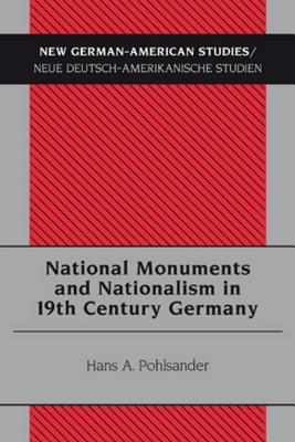 National Monuments and Nationalism in 19th Century Germany  by  Hans A. Pohlsander