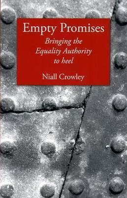 Empty Promises: Bringing the Equality Authority to Heel Niall Crowley