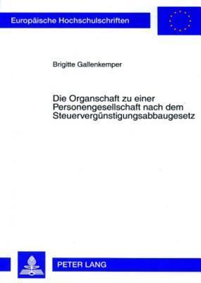 Die Organschaft Zu Einer Personengesellschaft Nach Dem Steuerverguenstigungsabbaugesetz  by  Brigitte Gallenkemper