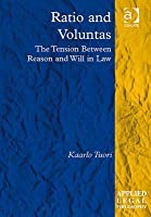 Ratio and Voluntas: The Tension Between Reason and Will in Law Kaarlo Tuori