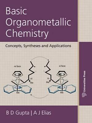 Basic Organometallic Chemistry: Concepts, Syntheses, And Applications Of Transition Metals  by  B.D. Gupta