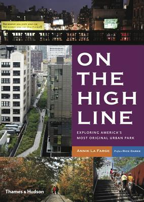 On the High Line: Exploring Americas Most Original Urban Park Annik LaFarge