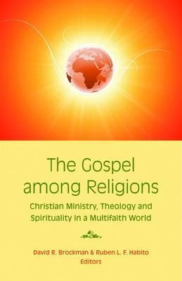 The Gospel Among Religions: Christian Ministry, Theology, and Spirituality in a Global Society David R. Brockman