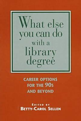 What Else You Can Do With a Library Degree: Career Options for the 90s and Beyond Betty-Carol Sellen