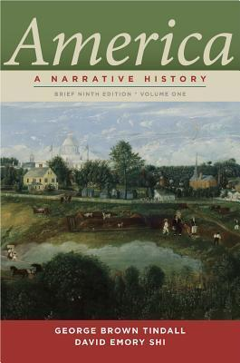 America: A Narrative History (Brief Ninth Edition)  (Vol. 1) George Brown Tindall
