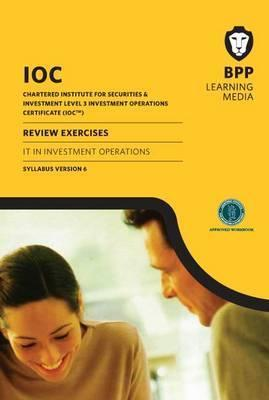 Ioc It in Investment Operations Review Exercises Syllabus Version 6: Review Exercise  by  BPP Learning Media