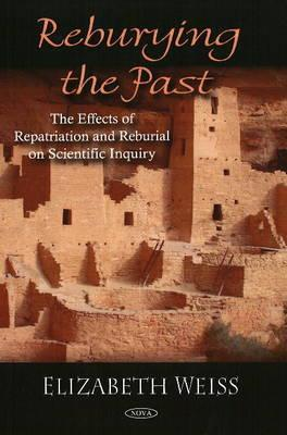 Reburying the Past: The Effects of Repatriation and Reburial on Scientific Inquiry. Elizabeth Weiss by Elizabeth Weiss