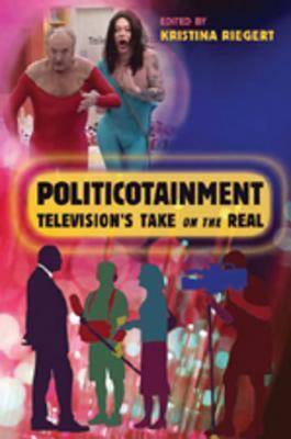 Politicotainment: Televisions Take on the Real Toby Miller