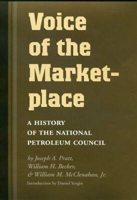 Voice of the Marketplace: A History of the National Petroleum Council  by  Joseph A. Pratt