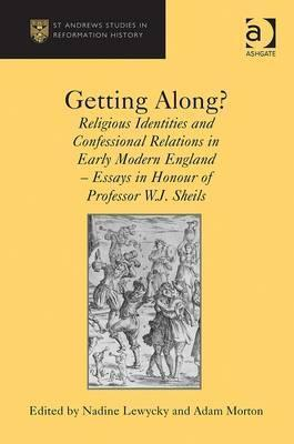 Getting Along?: Religious Identities and Confessional Relations in Early Modern England: Essays in Honour of Professor W.J. Sheils  by  W.J. Sheils