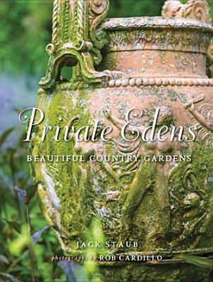 Private Edens: Beautiful Country Gardens: Beautiful Country Gardens  by  Jack Staub