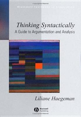 Thinking Syntactically: A Guide To Argumentation And Analysis Liliane M.V. Haegeman
