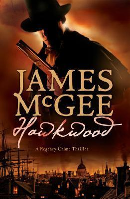 Hawkwood: A Regency Crime Thriller  by  James McGee