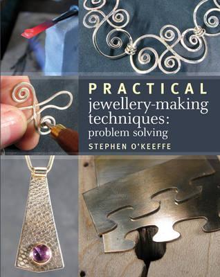 Practical Jewellery-Making Techniques: Problem Solving  by  Stephen OKeeffe
