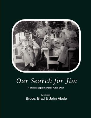 Our Search for Jim: A Photo Supplement for Fatal Dive  by  Jims Sons by Bruce Abele