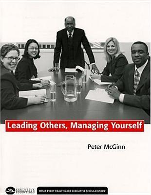 Leading Others, Managing Yourself  by  Peter McGinn