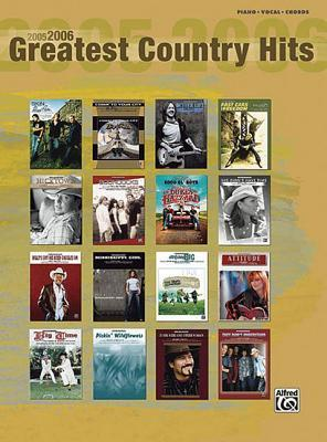 2005-2006 Greatest Country Hits: Piano/Vocal/Chords  by  Alfred A. Knopf Publishing Company, Inc.