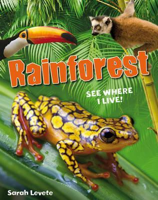 Rainforest: See Where I Live!  by  Sarah Levete