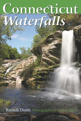 Connecticut Waterfalls: A Guide Russell Dunn