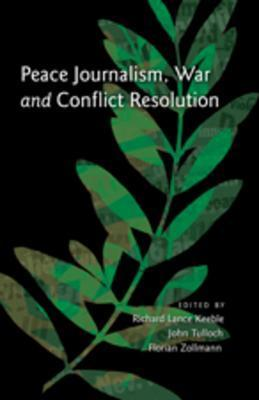Peace Journalism, War and Conflict Resolution  by  Richard Keeble