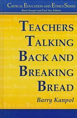 Teachers Talking Back and Breaking Bread Barry Kanpol