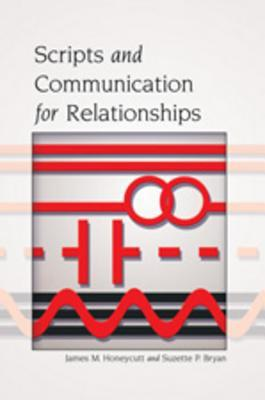 Scripts and Communication for Relationships  by  James M. Honeycutt