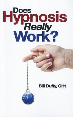 Does Hypnosis Really Work?  by  Bill Duffy