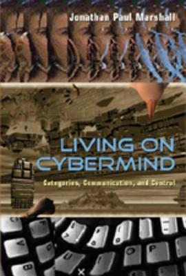 Living on Cybermind: Categories, Communication, and Control Jonathan Paul Marshall
