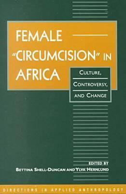 Female  Circumcision  in Africa: Culture, Controversy, and Change Bettina Shell-Duncan