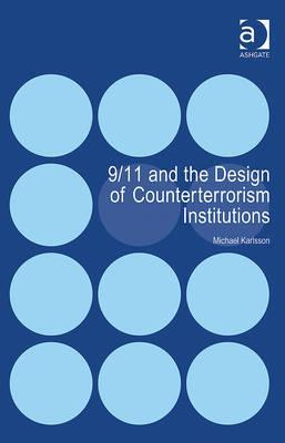 9/11 and the Design of Counterterrorism Institutions  by  Michael Karlsson