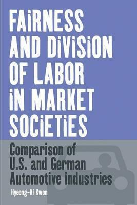 Fairness and Division of Labor in Market Societies: A Comparison of the U.S. and German Automotive Industry Hyeong-Ki Kwon