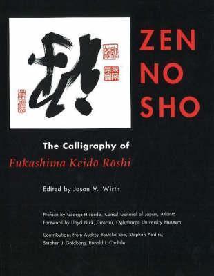 Zen No Sho: The Calligraphy of Fukushima Keido Roshi Jason M. Wirth