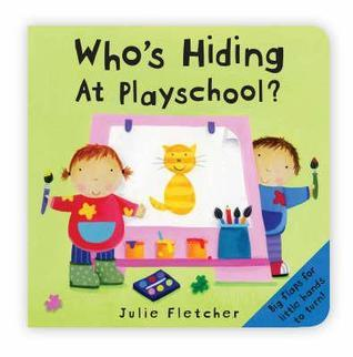Whos Hiding at Playschool?  by  Julie Fletcher