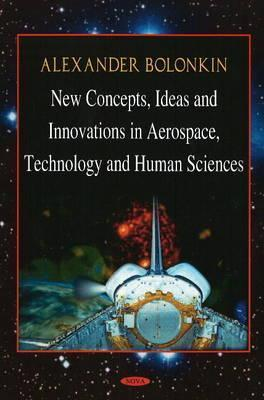 New Concepts, Ideas and Innovations in Aerospace, Technology and Human Science  by  Alexander Bolonkin