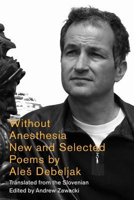 Without Anesthesia: New & Selected Poems  by  Aleš Debeljak