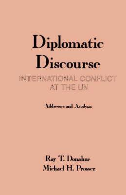 Diplomatic Discourse: International Conflict At The United Nations   Addresses And Analysis Ray T. Donahue