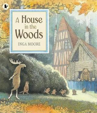 A House in the Woods. Inga Moore  by  Inga Moore