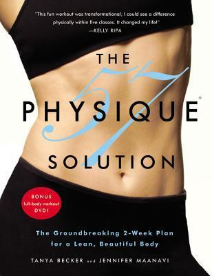 The Physique 57(R) Solution: The Groundbreaking 2-Week Plan for a Lean, Beautiful Body  by  Tanya Becker